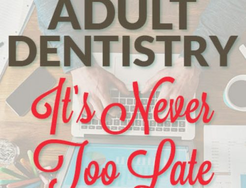 Adult Dentistry: It's Never Too Late for Dental Care